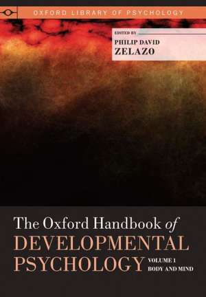 The Oxford Handbook of Developmental Psychology, Vol. 1: Body and Mind de Philip David Zelazo