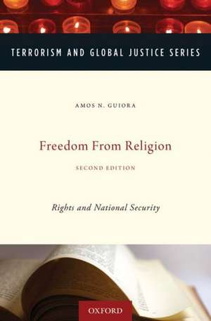 Freedom from Religion: Rights and National Security de Amos N. Guiora