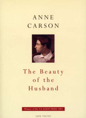 The Beauty Of The Husband de Anne Carson