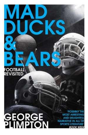 Plimpton, G: Mad Ducks and Bears imagine
