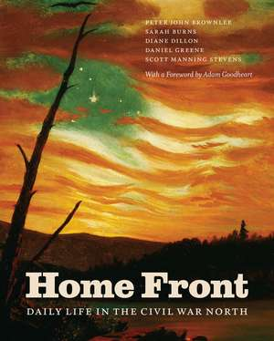 Home Front: Daily Life in the Civil War North de Peter John Brownlee