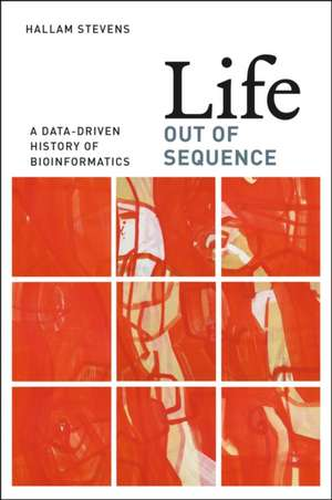 Life Out of Sequence – A Data–Driven History of Bioinformatics