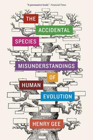 The Accidental Species: Misunderstandings of Human Evolution de Henry Gee