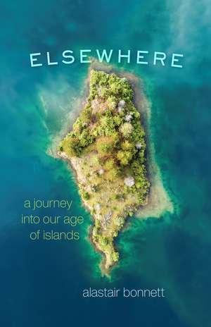 Elsewhere: A Journey into Our Age of Islands de Alastair Bonnett