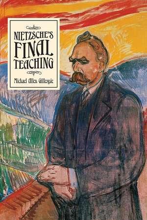 Nietzsche's Final Teaching de Michael Allen Gillespie