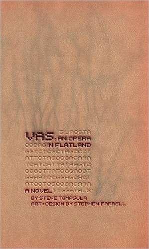 VAS: An Opera in Flatland: A Novel. By Steve Tomasula. Art and Design by Stephen Farrell. de Steve Tomasula