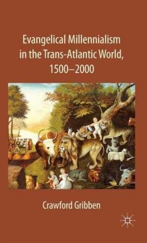 Evangelical Millennialism in the Trans-Atlantic World, 1500-2000 de C. Gribben