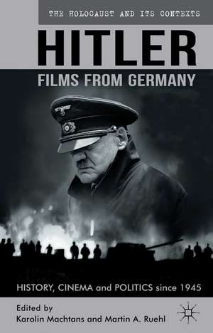 Hitler - Films from Germany: History, Cinema and Politics since 1945 de K. Machtans