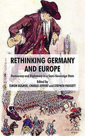 Rethinking Germany and Europe: Democracy and Diplomacy in a Semi-Sovereign State de Stephen Padgett