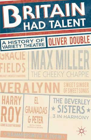 Britain Had Talent: A History of Variety Theatre de Oliver Double