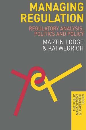 Managing Regulation: Regulatory Analysis, Politics and Policy de Martin Lodge