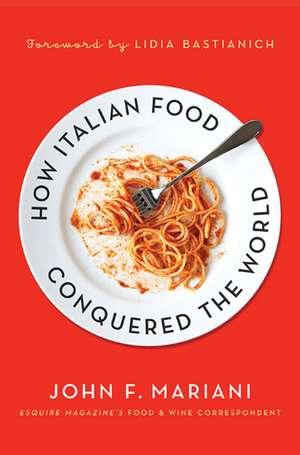 How Italian Food Conquered the World de John F. Mariani