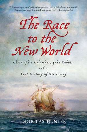 The Race to the New World:  Christopher Columbus, John Cabot, and a Lost History of Discovery de Douglas Hunter