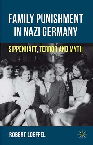 Family Punishment in Nazi Germany: Sippenhaft, Terror and Myth de R. Loeffel