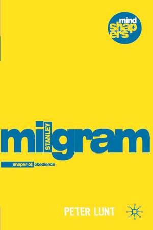 Stanley Milgram: Understanding Obedience and its Implications de Peter Lunt