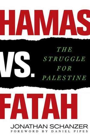 Hamas vs. Fatah:  The Struggle for Palestine de Jonathan Schanzer