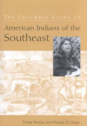 The Columbia Guide to American Indians of the Southeast de Theda Perdue