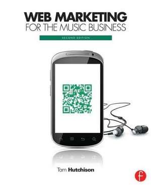 Web Marketing for the Music Business de Tom Hutchison
