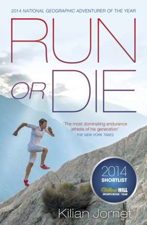 Run or Die: The Inspirational Memoir of the World's Greatest Ultra-Runner de Kilian Jornet