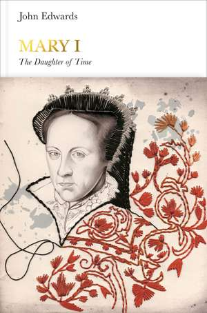 Mary I (Penguin Monarchs): The Daughter of Time de John Edwards