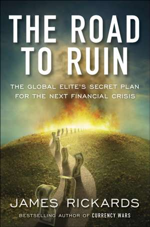 The Road to Ruin: The Global Elites' Secret Plan for the Next Financial Crisis de James Rickards