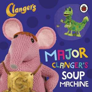 Clangers: Major Clanger's Soup Machine