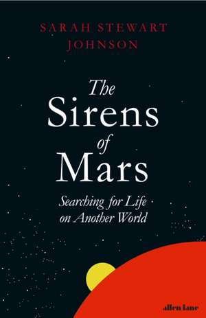 The Sirens of Mars: Searching for Life on Another World de Sarah Stewart Johnson
