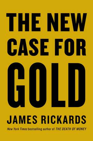 The New Case for Gold de James Rickards