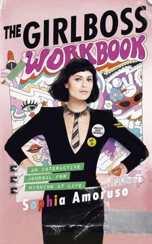 The Girlboss Workbook: An Interactive Journal for Winning at Life de Sophia Amoruso