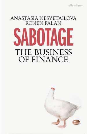 Sabotage: The Business of Finance de Anastasia Nesvetailova