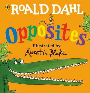 Roald Dahl's Opposites: (Lift-the-Flap) de Roald Dahl