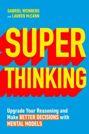 Super Thinking: Upgrade Your Reasoning and Make Better Decisions with Mental Models de Gabriel Weinberg