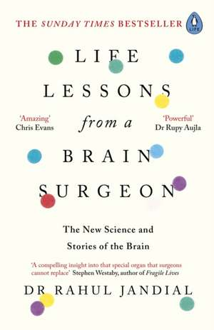 Life Lessons from a Brain Surgeon: The New Science and Stories of the Brain de Dr Rahul Jandial