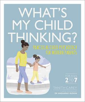 What's My Child Thinking?: Practical Child Psychology for Modern Parents de Tanith Carey