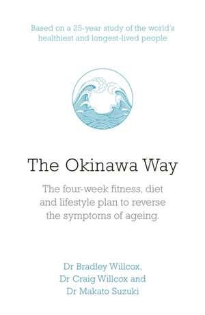 The Okinawa Way: How to Improve Your Health And Longevity Dramatically de Bradley J Willcox