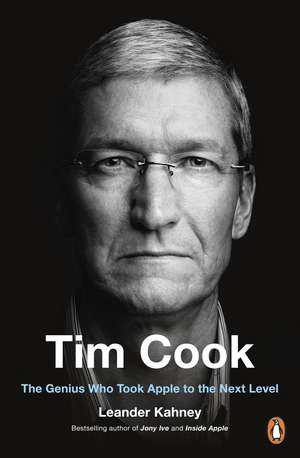 Tim Cook: The Genius Who Took Apple to the Next Level de Leander Kahney