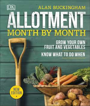Allotment Month By Month: Grow your Own Fruit and Vegetables, Know What to do When de Alan Buckingham