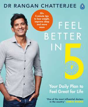 Feel Better In 5: Your Daily Plan to Feel Great for Life de Dr Rangan Chatterjee