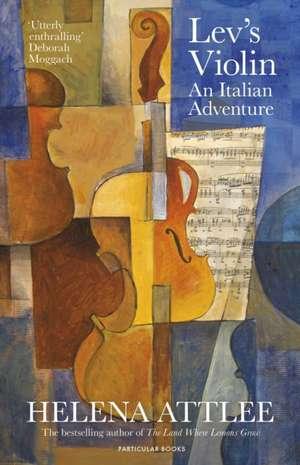 Lev's Violin: An Italian Adventure de Helena Attlee