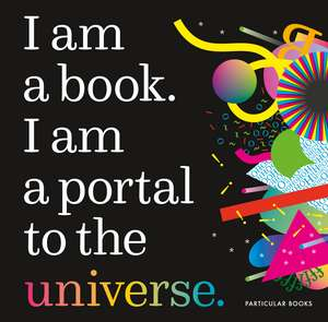 I Am a Book. I Am a Portal to the Universe. imagine