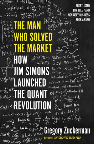 The Man Who Solved the Market: How Jim Simons Launched the Quant Revolution SHORTLISTED FOR THE FT & MCKINSEY BUSINESS BOOK OF THE YEAR AWARD 2019 de Gregory Zuckerman