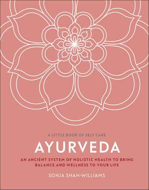 Ayurveda: An ancient system of holistic health to bring balance and wellness to your life de Sonja Shah-Williams