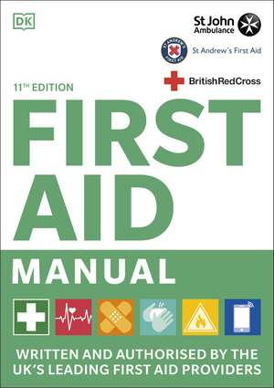 First Aid Manual 11th Edition: Written and Authorised by the UK's Leading First Aid Providers de DK
