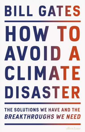 How to Avoid a Climate Disaster: The Solutions We Have and the Breakthroughs We Need de Bill Gates