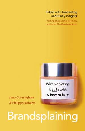 Brandsplaining: Why Marketing is (Still) Sexist and How to Fix It de Jane Cunningham