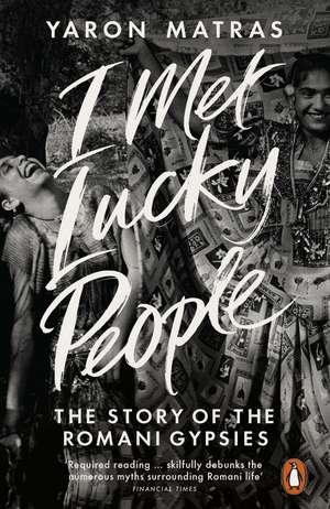 I Met Lucky People: The Story of the Romani Gypsies de Yaron Matras