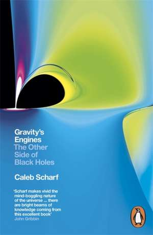 Gravity's Engines: The Other Side of Black Holes de Caleb Scharf