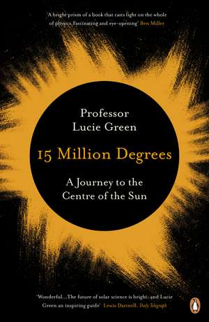 15 Million Degrees: A Journey to the Centre of the Sun de Professor Lucie Green