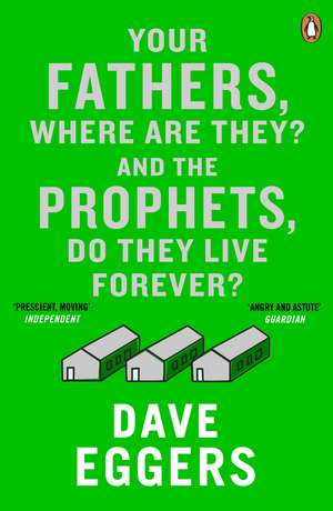 Your Fathers, Where Are They? And the Prophets, Do They Live Forever? de David Eggers