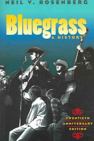 Bluegrass: A HISTORY 20TH ANNIVERSARY EDITION de Neil V. Rosenberg